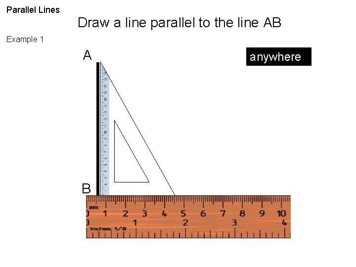 Parallel Lines Draw a line parallel to the line AB Example 1 A B