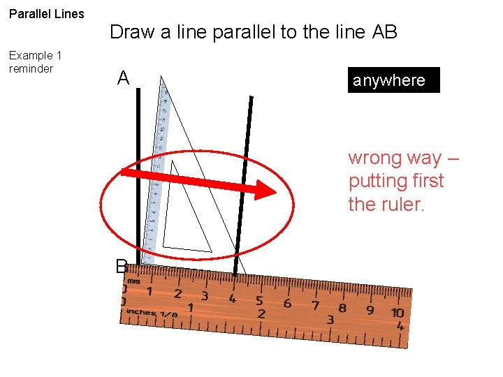 Parallel Lines Example 1 reminder Draw a line parallel to the line AB A
