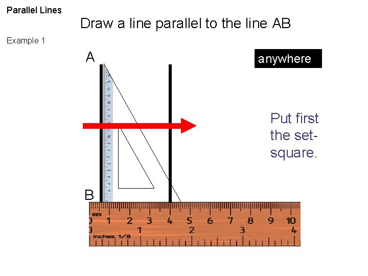 Parallel Lines Draw a line parallel to the line AB Example 1 A anywhere