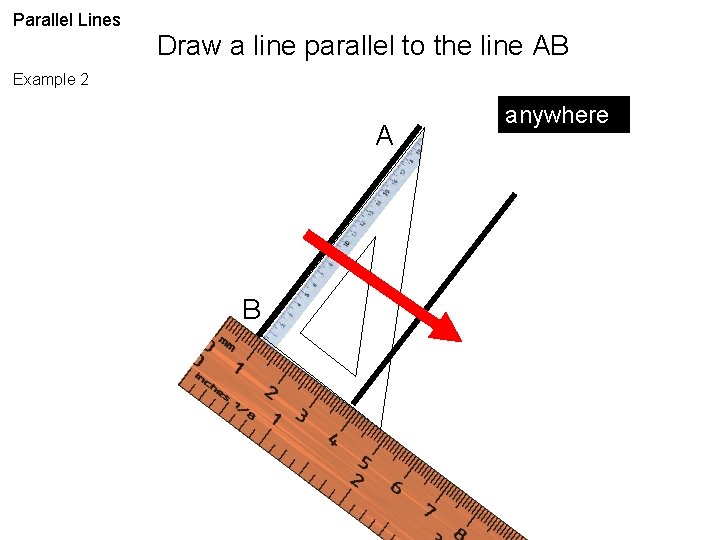 Parallel Lines Draw a line parallel to the line AB Example 2 A B