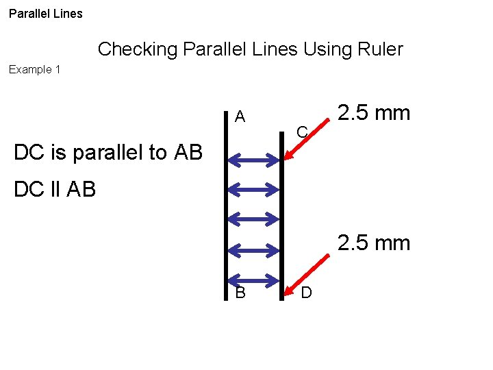 Parallel Lines Checking Parallel Lines Using Ruler Example 1 A DC is parallel to