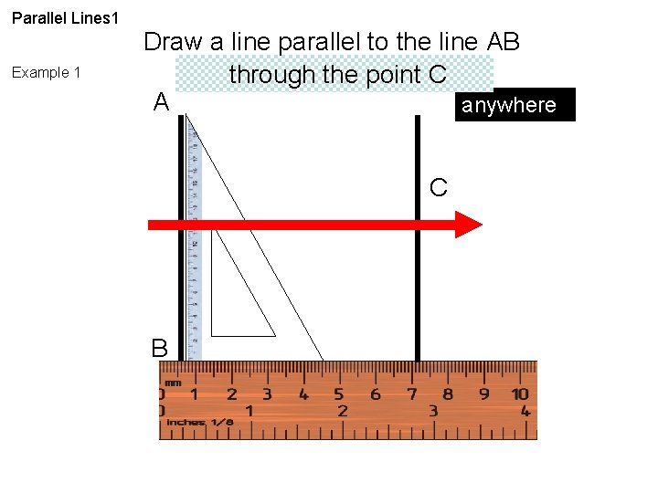 Parallel Lines 1 Example 1 Draw a line parallel to the line AB through