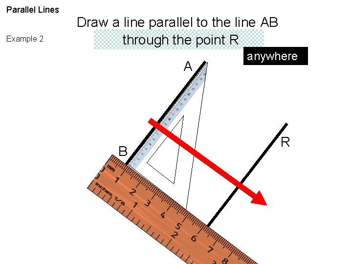Parallel Lines Example 2 Draw a line parallel to the line AB through the