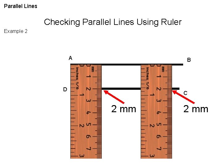 Parallel Lines Checking Parallel Lines Using Ruler Example 2 A B D C 2