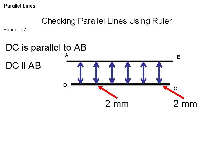 Parallel Lines Checking Parallel Lines Using Ruler Example 2 DC is parallel to AB