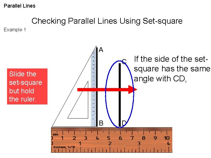 Parallel Lines Checking Parallel Lines Using Set-square Example 1 A C Slide the set-square
