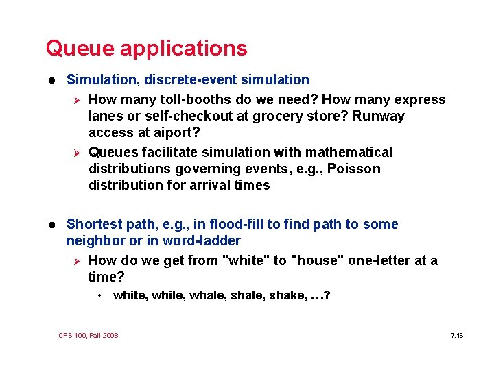 Queue applications l Simulation, discrete-event simulation Ø How many toll-booths do we need? How