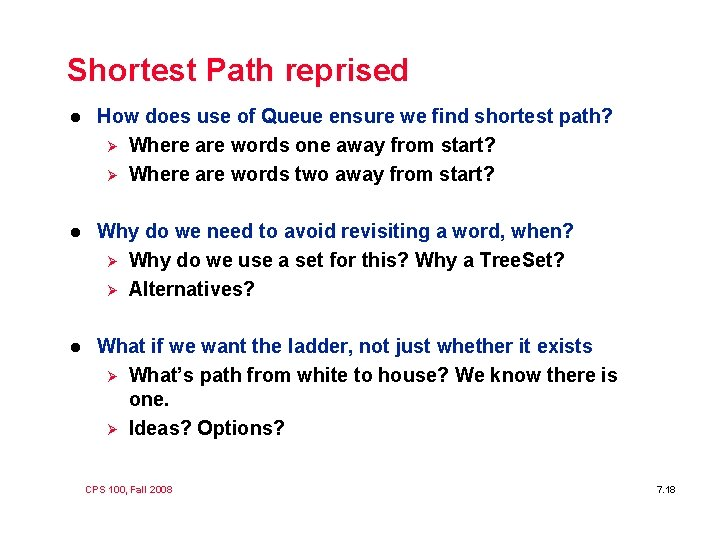 Shortest Path reprised l How does use of Queue ensure we find shortest path?