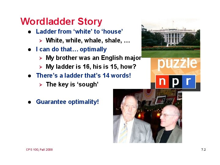 Wordladder Story l l Ladder from 'white' to 'house' Ø White, while, whale, shale,