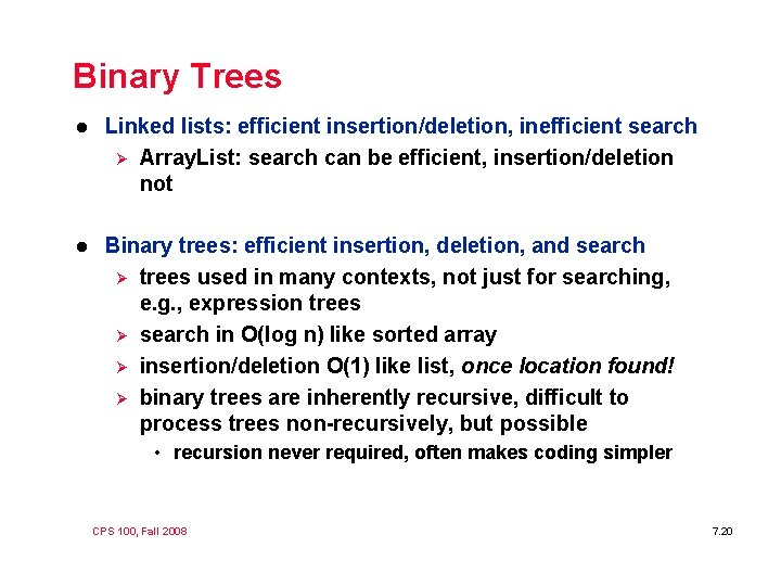 Binary Trees l Linked lists: efficient insertion/deletion, inefficient search Ø Array. List: search can