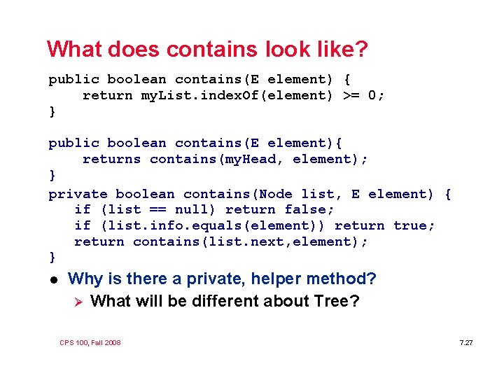 What does contains look like? public boolean contains(E element) { return my. List. index.