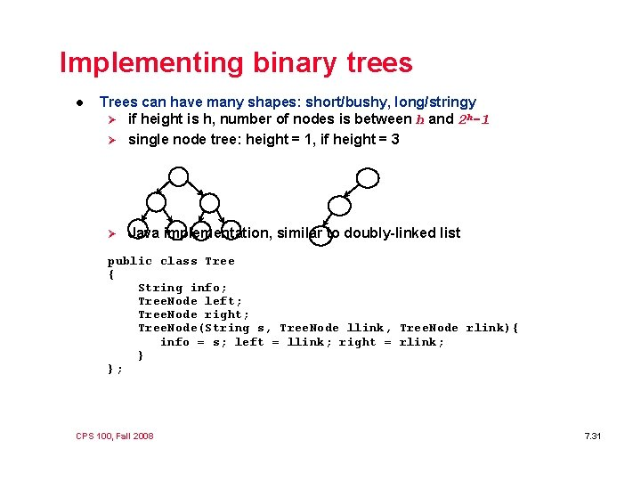 Implementing binary trees l Trees can have many shapes: short/bushy, long/stringy Ø if height