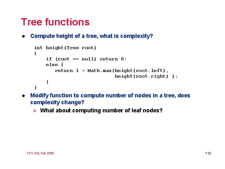 Tree functions l Compute height of a tree, what is complexity? int height(Tree root)