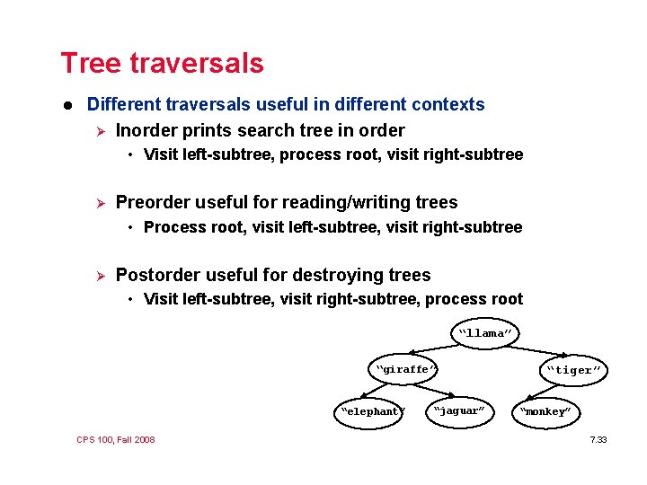 Tree traversals l Different traversals useful in different contexts Ø Inorder prints search tree