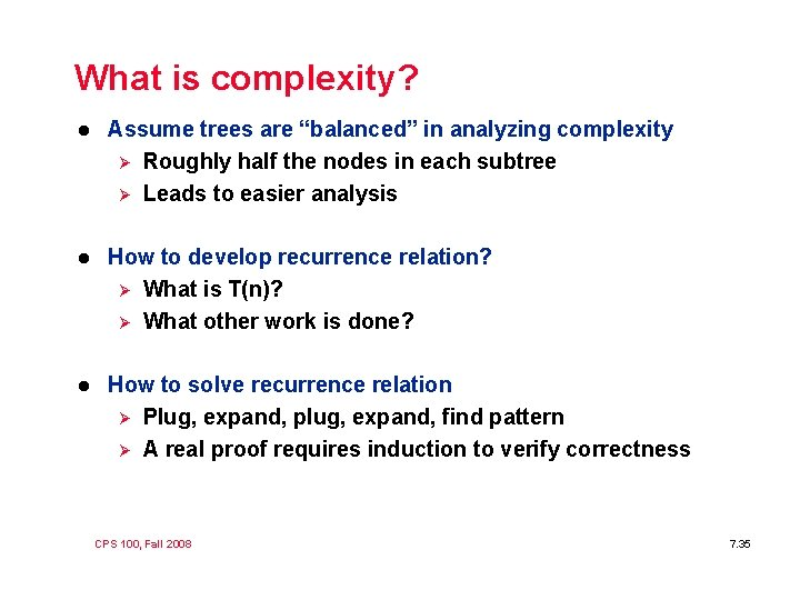 """What is complexity? l Assume trees are """"balanced"""" in analyzing complexity Ø Roughly half"""