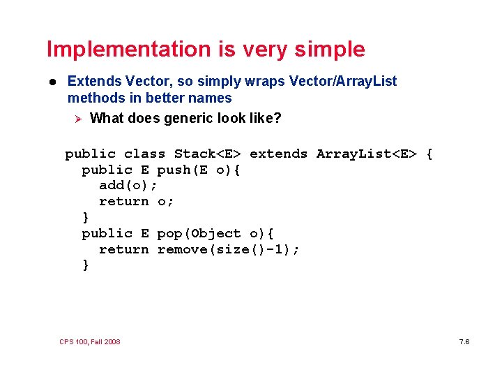 Implementation is very simple l Extends Vector, so simply wraps Vector/Array. List methods in
