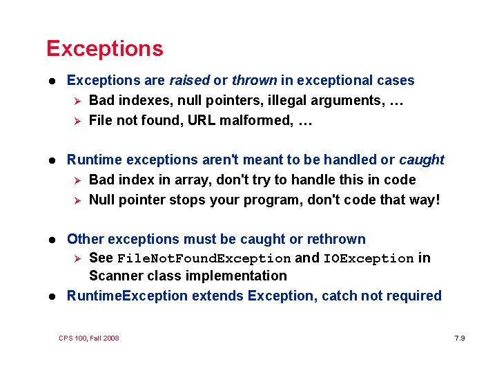 Exceptions l Exceptions are raised or thrown in exceptional cases Ø Bad indexes, null