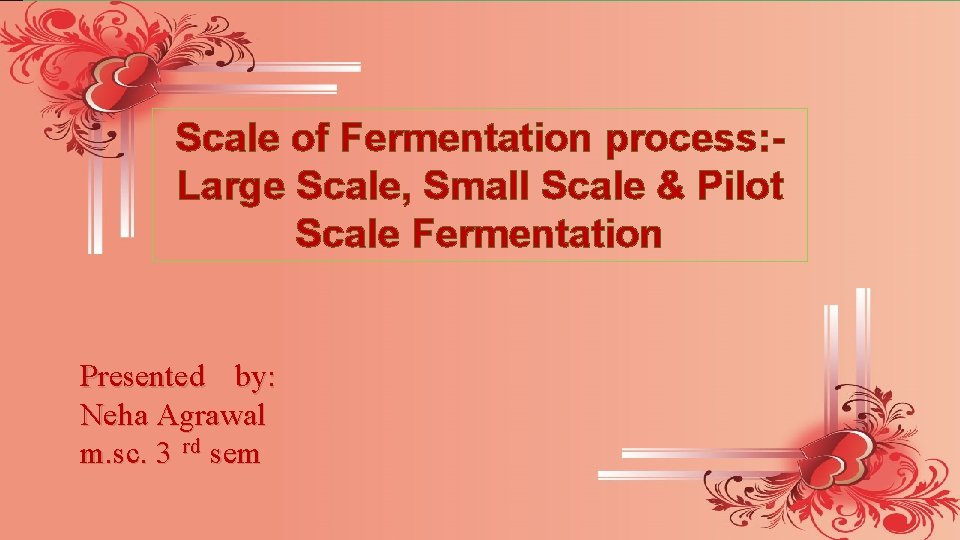 Scale of Fermentation process: Large Scale, Small Scale & Pilot Scale Fermentation Presented by: