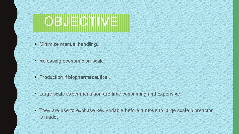 OBJECTIVE • Minimize manual handling. • Releasing economic on scale. • Production if biopharmaceutical.