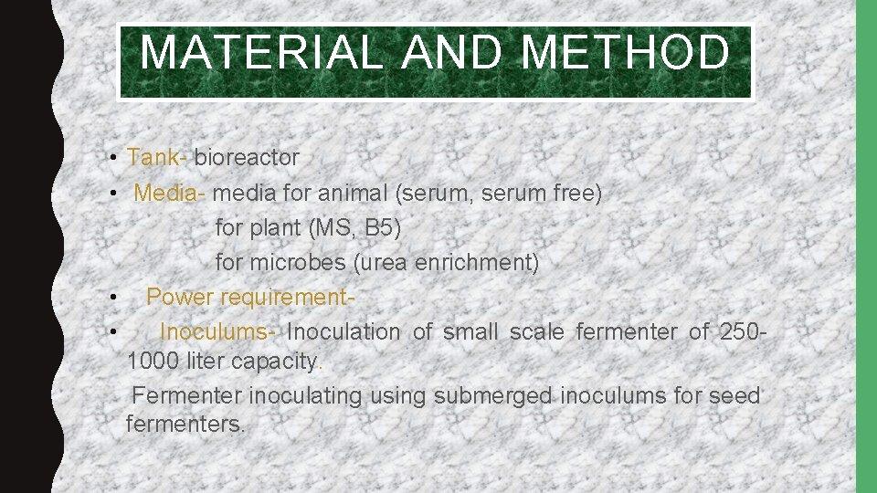 MATERIAL AND METHOD • Tank- bioreactor • Media- media for animal (serum, serum free)