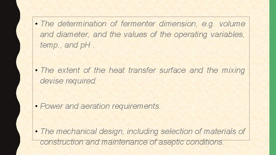 • The determination of fermenter dimension, e. g. volume and diameter, and the