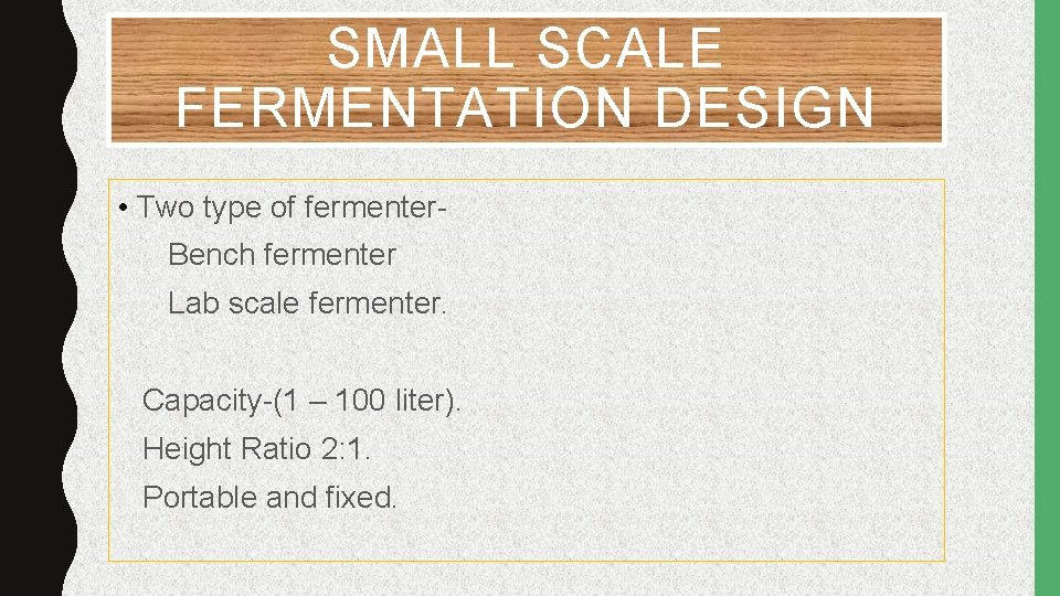 SMALL SCALE FERMENTATION DESIGN • Two type of fermenter- Bench fermenter Lab scale fermenter.