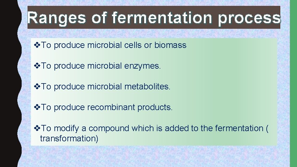 Ranges of fermentation process v. To produce microbial cells or biomass v. To produce