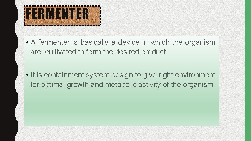 FERMENTER • A fermenter is basically a device in which the organism are cultivated