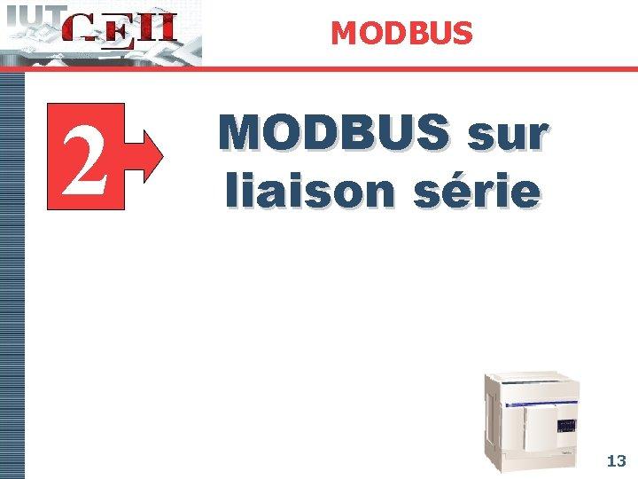 MODBUS 2 MODBUS sur liaison série 13