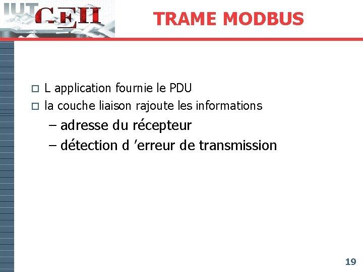 TRAME MODBUS L application fournie le PDU o la couche liaison rajoute les informations