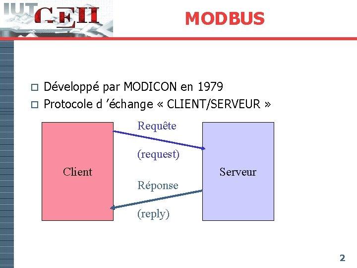 MODBUS Développé par MODICON en 1979 o Protocole d 'échange « CLIENT/SERVEUR » o