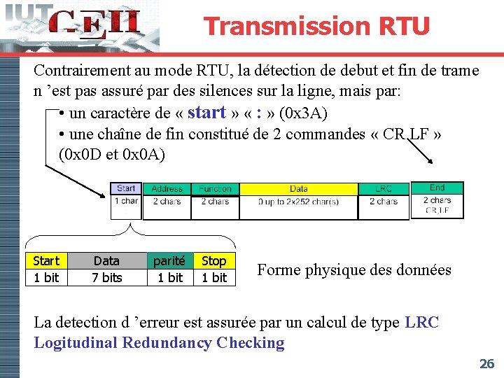 Transmission RTU Contrairement au mode RTU, la détection de debut et fin de trame