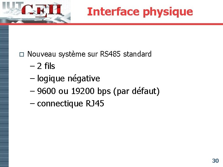 Interface physique o Nouveau système sur RS 485 standard – 2 fils – logique