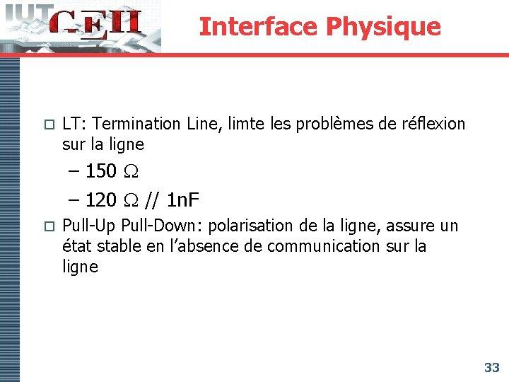 Interface Physique o LT: Termination Line, limte les problèmes de réflexion sur la ligne