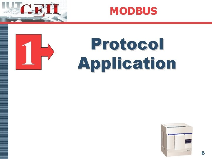 MODBUS 1 Protocol Application 6
