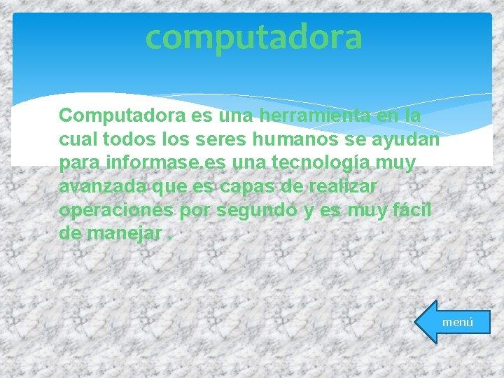 computadora Computadora es una herramienta en la cual todos los seres humanos se ayudan