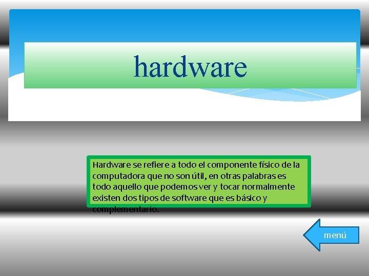 hardware Hardware se refiere a todo el componente físico de la computadora que no