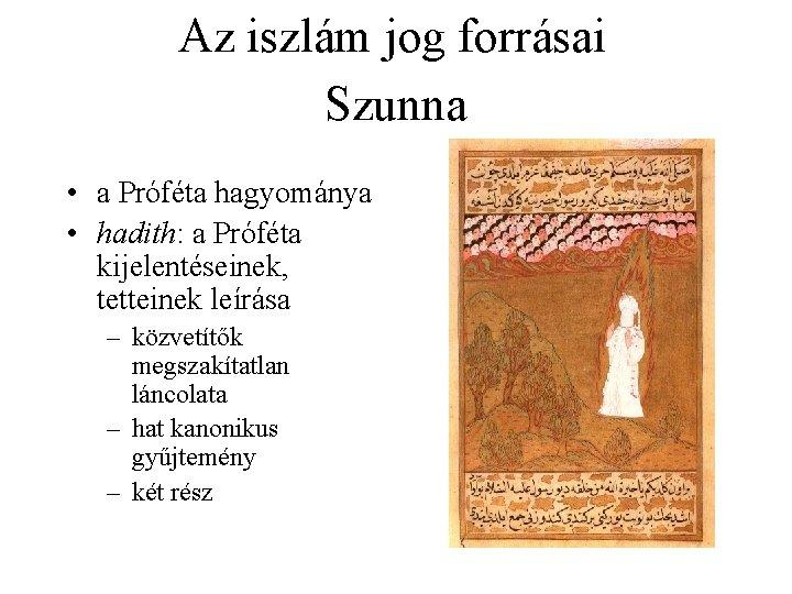 Az iszlám jog forrásai Szunna • a Próféta hagyománya • hadith: a Próféta kijelentéseinek,
