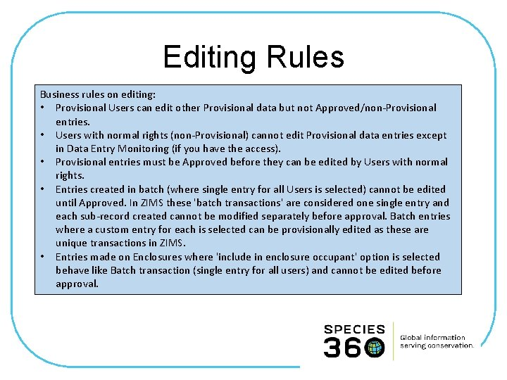 Editing Rules Business rules on editing: • Provisional Users can edit other Provisional data