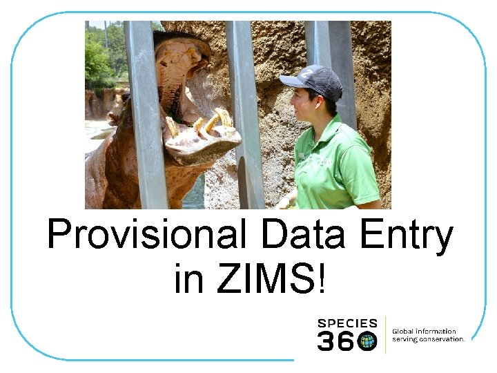 Provisional Data Entry in ZIMS!