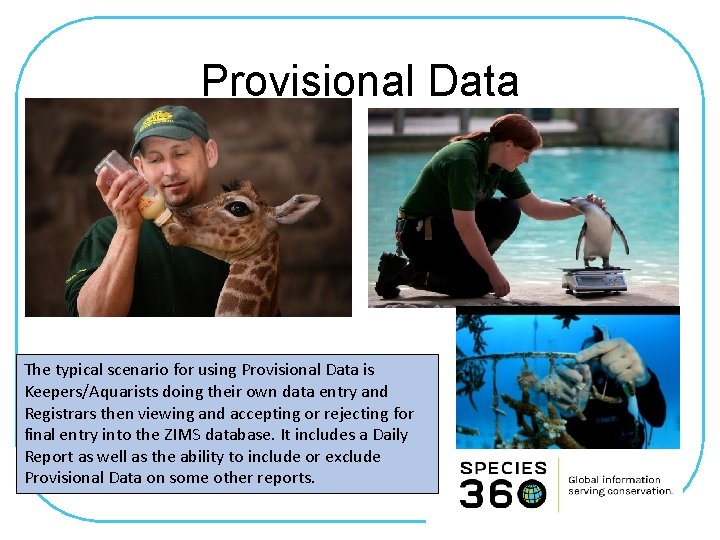 Provisional Data The typical scenario for using Provisional Data is Keepers/Aquarists doing their own