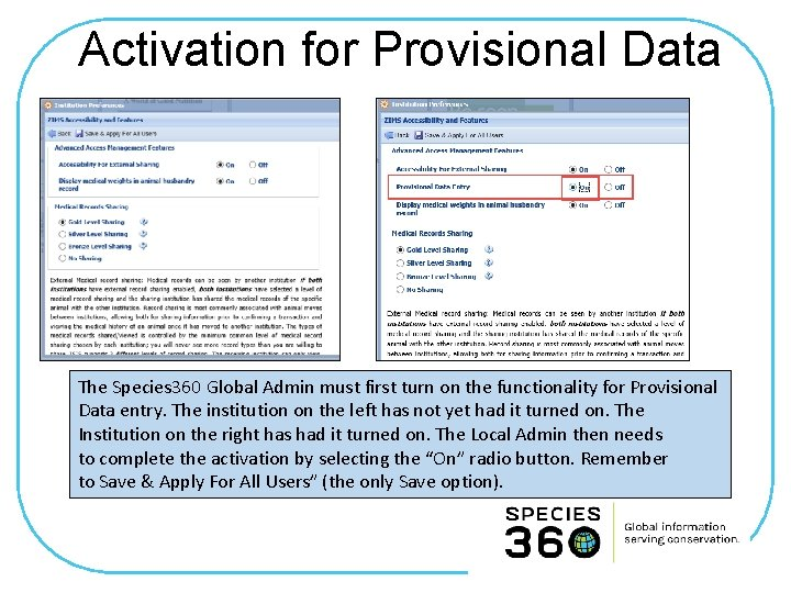 Activation for Provisional Data The Species 360 Global Admin must first turn on the