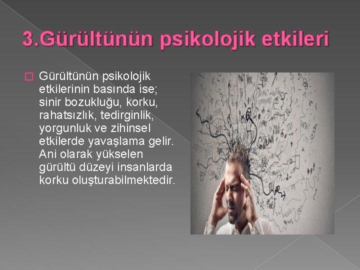 3. Gürültünün psikolojik etkileri � Gürültünün psikolojik etkilerinin basında ise; sinir bozukluğu, korku, rahatsızlık,