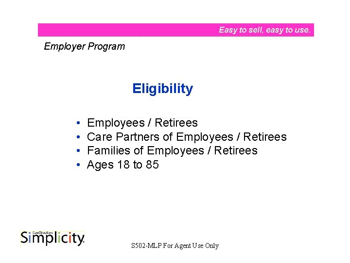 Easy to sell, easy to use. Employer Program Eligibility • • Employees / Retirees