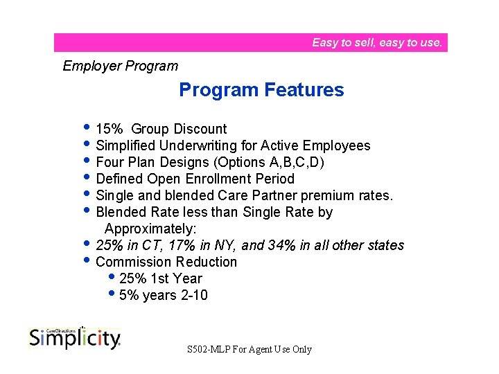 Easy to sell, easy to use. Employer Program Features i 15% Group Discount i