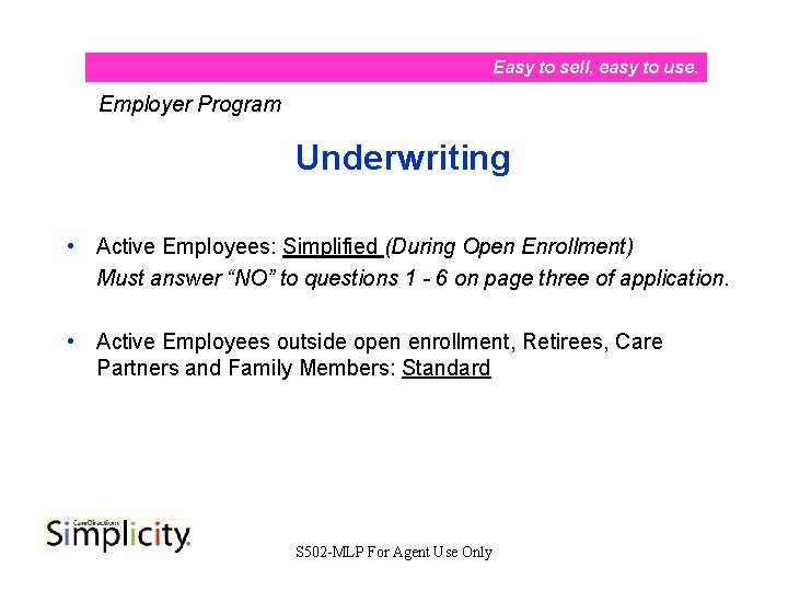 Easy to sell, easy to use. Employer Program Underwriting • Active Employees: Simplified (During