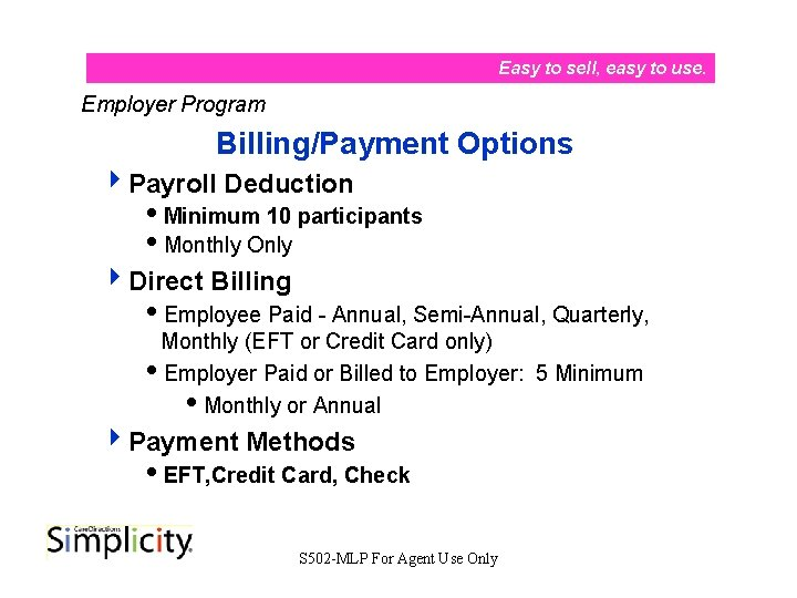 Easy to sell, easy to use. Employer Program Billing/Payment Options 4 Payroll Deduction i.