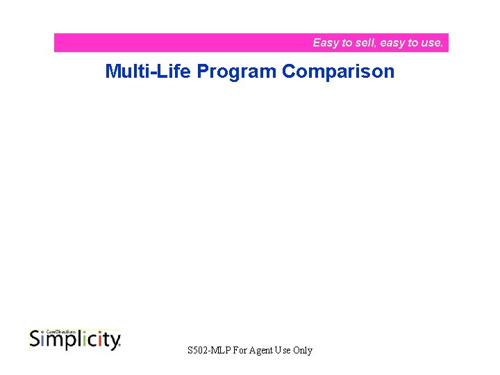 Easy to sell, easy to use. Multi-Life Program Comparison S 502 -MLP For Agent