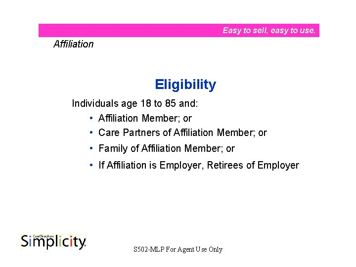 Easy to sell, easy to use. Affiliation Eligibility Individuals age 18 to 85 and: