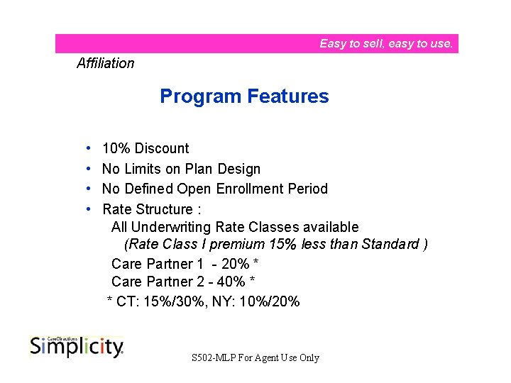 Easy to sell, easy to use. Affiliation Program Features • • 10% Discount No